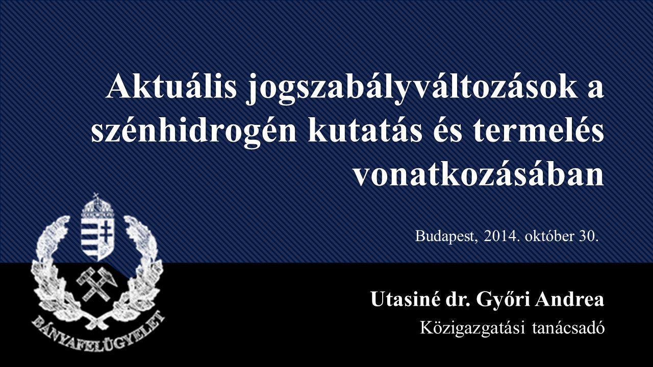 Aktuális jogszabályváltozások a szénhidrogén kutatás és termelés vonatkozásában Utasiné dr.