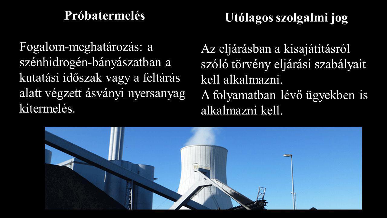 Próbatermelés Fogalom-meghatározás: a szénhidrogén-bányászatban a kutatási időszak vagy a feltárás alatt végzett ásványi nyersanyag kitermelés.
