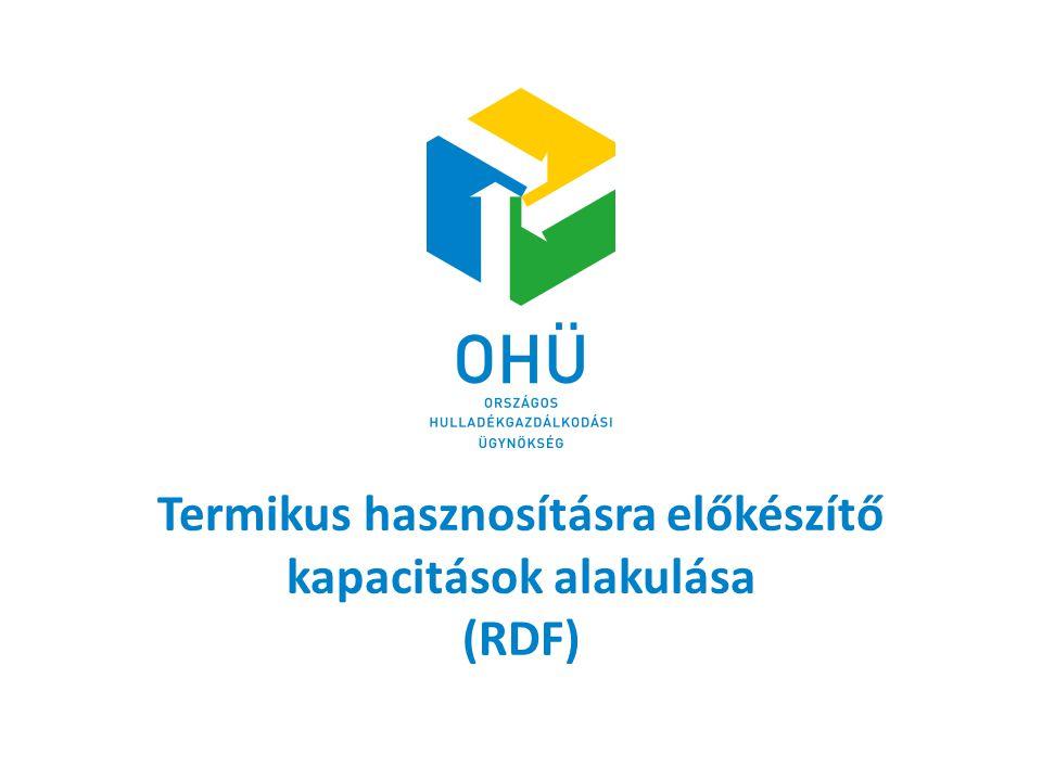 RDF előállító létesítmények 2000-2015 ISPA és KEOP forrásból valósultak2015-re fejeződik be az összes beruházás MBH célja: a kommunális hulladék magas energiatartalmú összetevőinek szelektálása  RDF