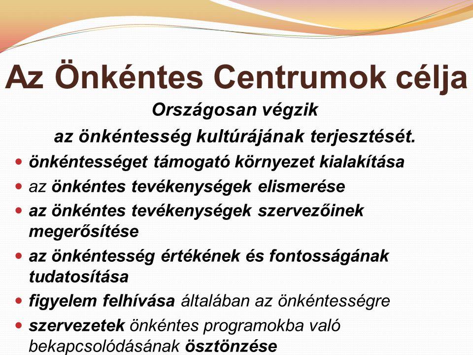 Az Önkéntes Centrumok célja Országosan végzik az önkéntesség kultúrájának terjesztését.