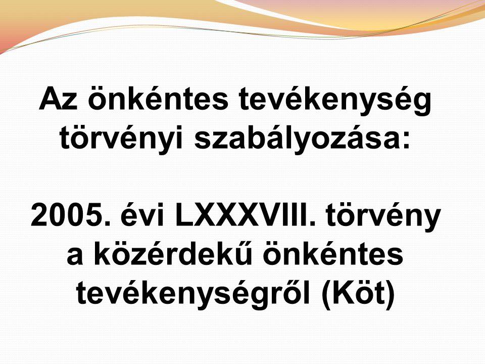 Az önkéntes tevékenység törvényi szabályozása: 2005.