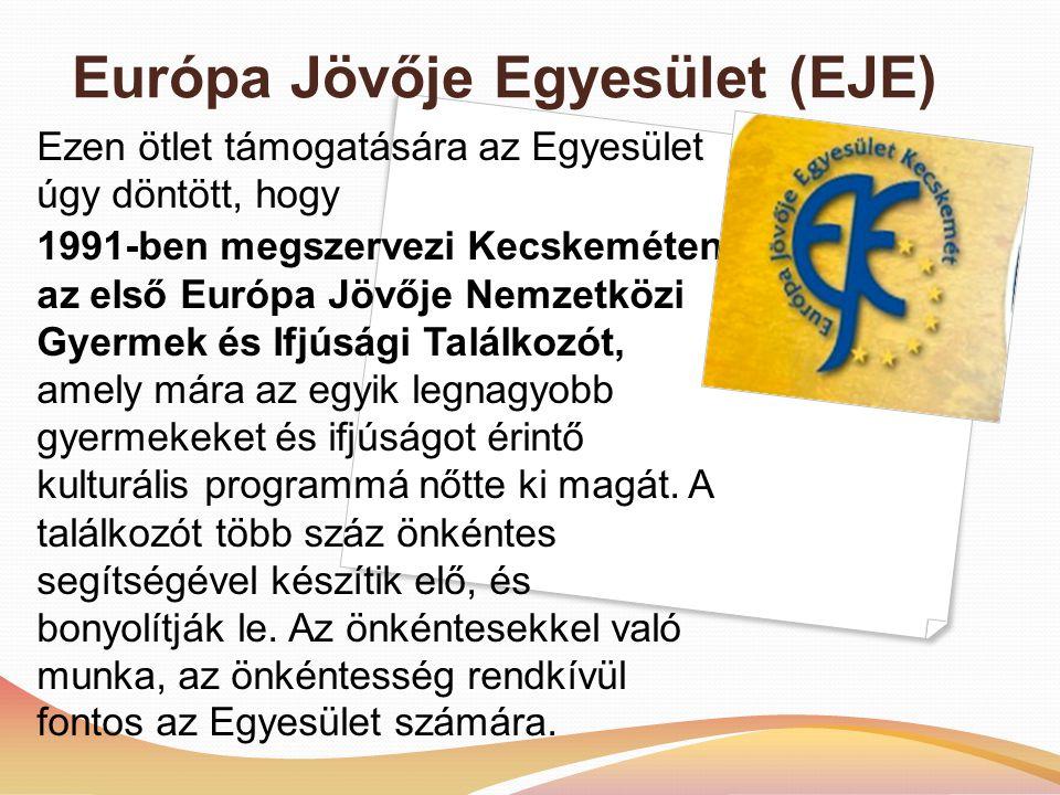 Európa Jövője Egyesület (EJE) Ezen ötlet támogatására az Egyesület úgy döntött, hogy 1991-ben megszervezi Kecskeméten az első Európa Jövője Nemzetközi Gyermek és Ifjúsági Találkozót, amely mára az egyik legnagyobb gyermekeket és ifjúságot érintő kulturális programmá nőtte ki magát.