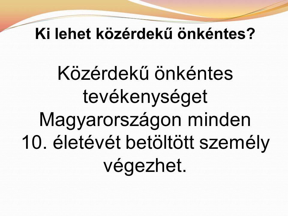 Ki lehet közérdekű önkéntes. Közérdekű önkéntes tevékenységet Magyarországon minden 10.