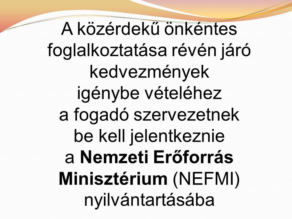 A közérdekű önkéntes foglalkoztatása révén járó kedvezmények igénybe vételéhez a fogadó szervezetnek be kell jelentkeznie a Nemzeti Erőforrás Minisztérium (NEFMI) nyilvántartásába