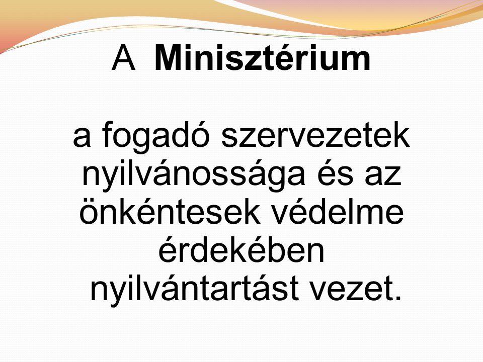 A Minisztérium a fogadó szervezetek nyilvánossága és az önkéntesek védelme érdekében nyilvántartást vezet.
