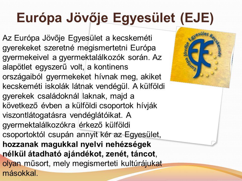 Európa Jövője Egyesület (EJE) Az Európa Jövője Egyesület a kecskeméti gyerekeket szeretné megismertetni Európa gyermekeivel a gyermektalálkozók során.