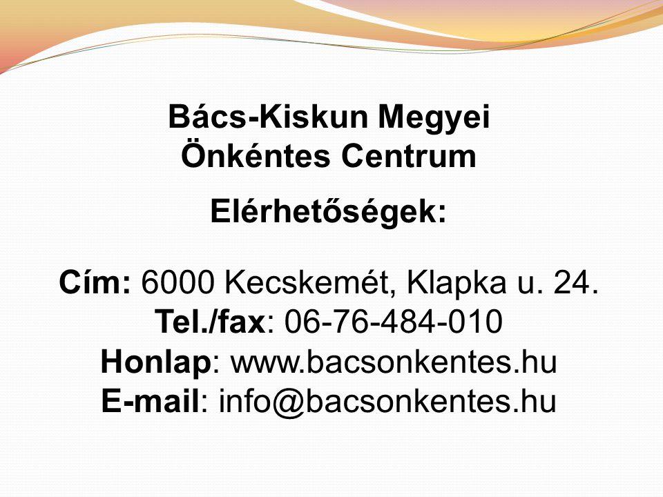 Bács-Kiskun Megyei Önkéntes Centrum Elérhetőségek: Cím: 6000 Kecskemét, Klapka u.