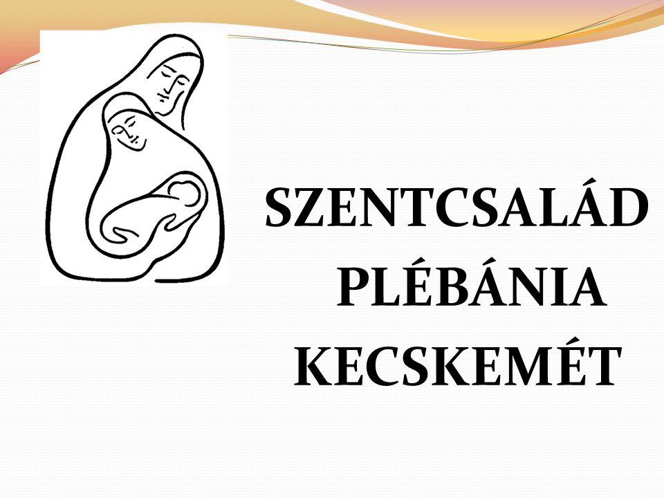 SZENTCSALÁD PLÉBÁNIA KECSKEMÉT
