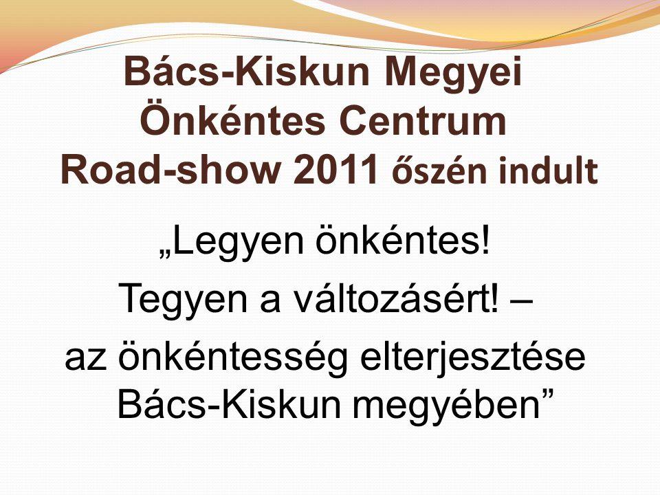 """Bács-Kiskun Megyei Önkéntes Centrum Road-show 2011 őszén indult """"Legyen önkéntes."""