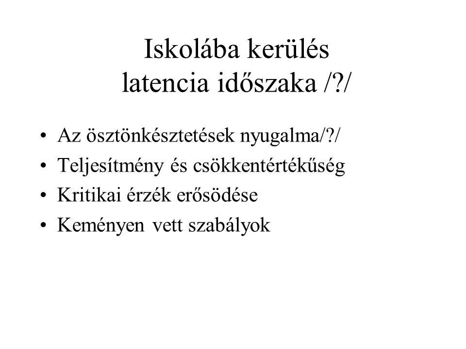 Iskolába kerülés latencia időszaka /?/ Az ösztönkésztetések nyugalma/?/ Teljesítmény és csökkentértékűség Kritikai érzék erősödése Keményen vett szabályok