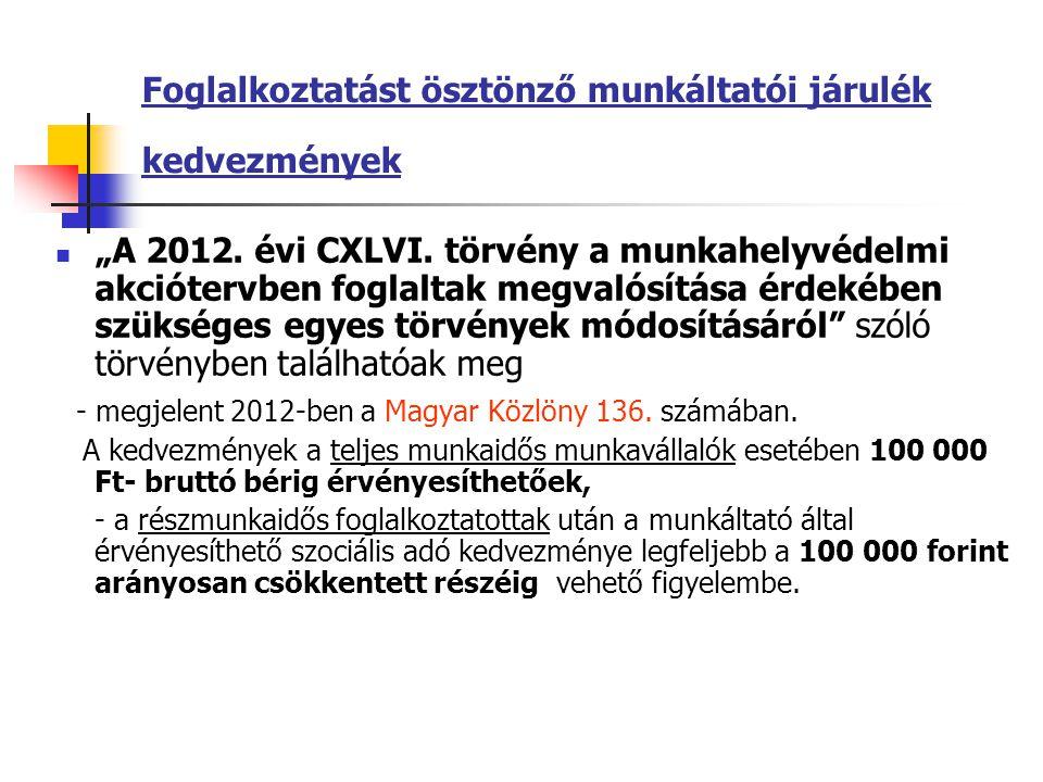"""Foglalkoztatást ösztönző munkáltatói járulék kedvezmények """"A 2012. évi CXLVI. törvény a munkahelyvédelmi akciótervben foglaltak megvalósítása érdekébe"""