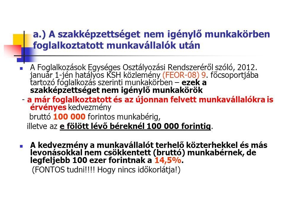 a.) A szakképzettséget nem igénylő munkakörben foglalkoztatott munkavállalók után A Foglalkozások Egységes Osztályozási Rendszeréről szóló, 2012. janu