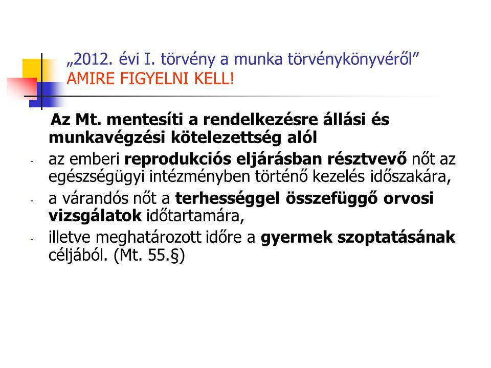 """""""2012. évi I. törvény a munka törvénykönyvéről"""" AMIRE FIGYELNI KELL! Az Mt. mentesíti a rendelkezésre állási és munkavégzési kötelezettség alól - az e"""