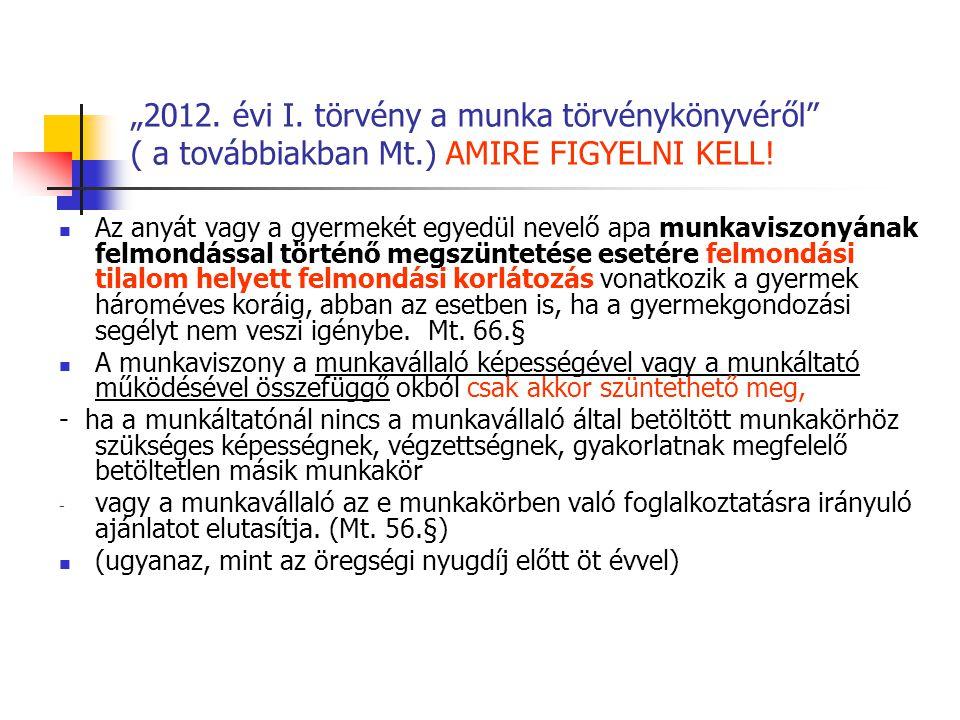"""""""2012.évi I. törvény a munka törvénykönyvéről ( a továbbiakban Mt.) AMIRE FIGYELNI KELL."""