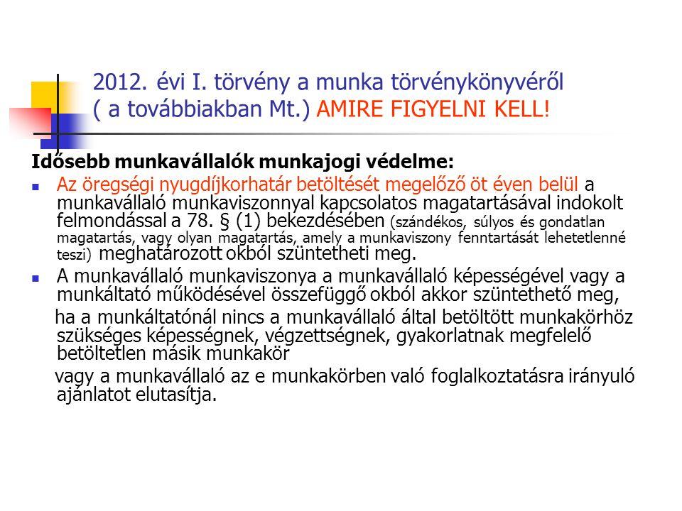 2012. évi I. törvény a munka törvénykönyvéről ( a továbbiakban Mt.) AMIRE FIGYELNI KELL! Idősebb munkavállalók munkajogi védelme: Az öregségi nyugdíjk