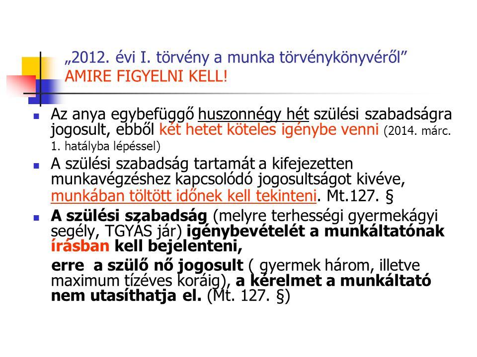 """""""2012. évi I. törvény a munka törvénykönyvéről"""" AMIRE FIGYELNI KELL! Az anya egybefüggő huszonnégy hét szülési szabadságra jogosult, ebből két hetet k"""
