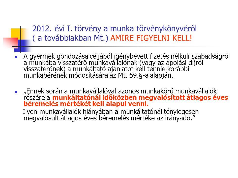 2012. évi I. törvény a munka törvénykönyvéről ( a továbbiakban Mt.) AMIRE FIGYELNI KELL! A gyermek gondozása céljából igénybevett fizetés nélküli szab