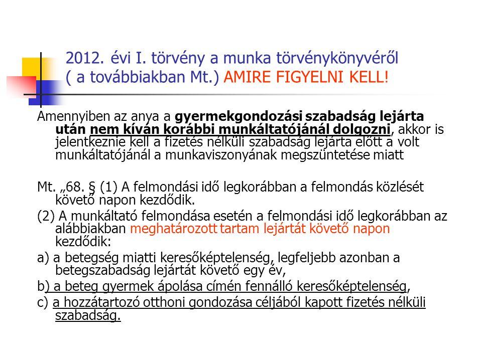2012. évi I. törvény a munka törvénykönyvéről ( a továbbiakban Mt.) AMIRE FIGYELNI KELL! Amennyiben az anya a gyermekgondozási szabadság lejárta után