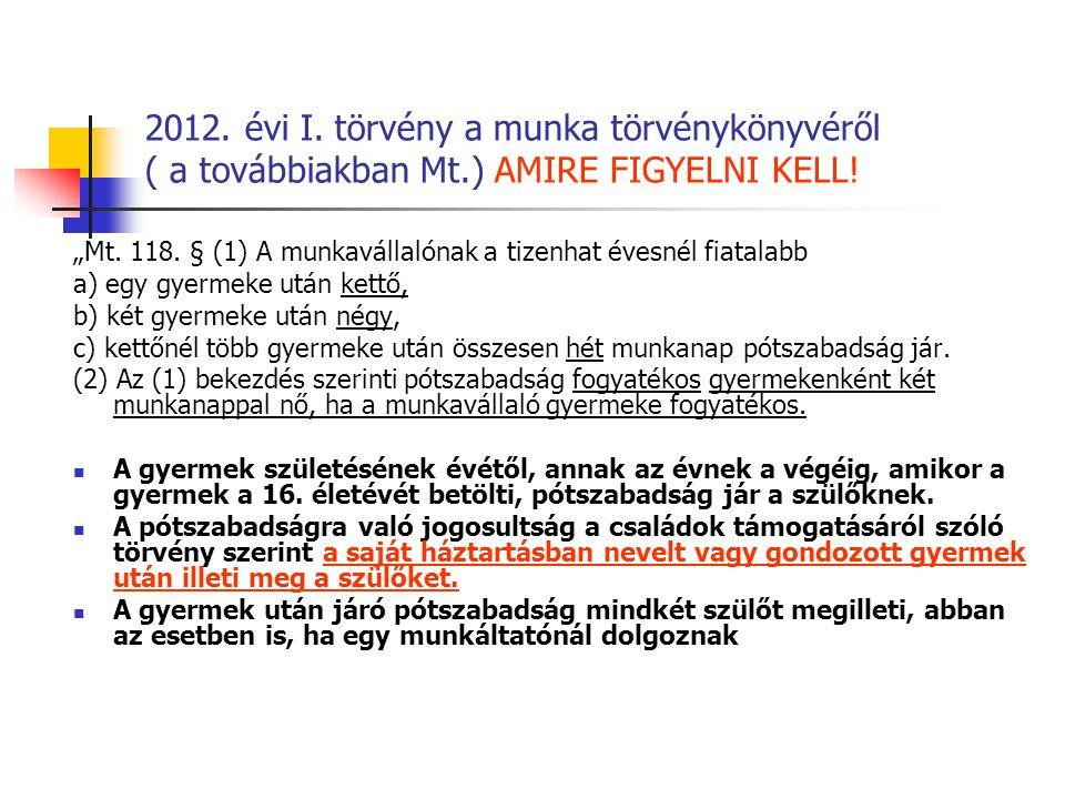 """2012. évi I. törvény a munka törvénykönyvéről ( a továbbiakban Mt.) AMIRE FIGYELNI KELL! """"Mt. 118. § (1) A munkavállalónak a tizenhat évesnél fiatalab"""