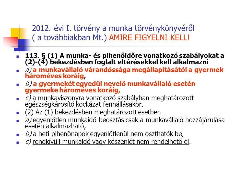 2012. évi I. törvény a munka törvénykönyvéről ( a továbbiakban Mt.) AMIRE FIGYELNI KELL! 113. § (1) A munka- és pihenőidőre vonatkozó szabályokat a (2