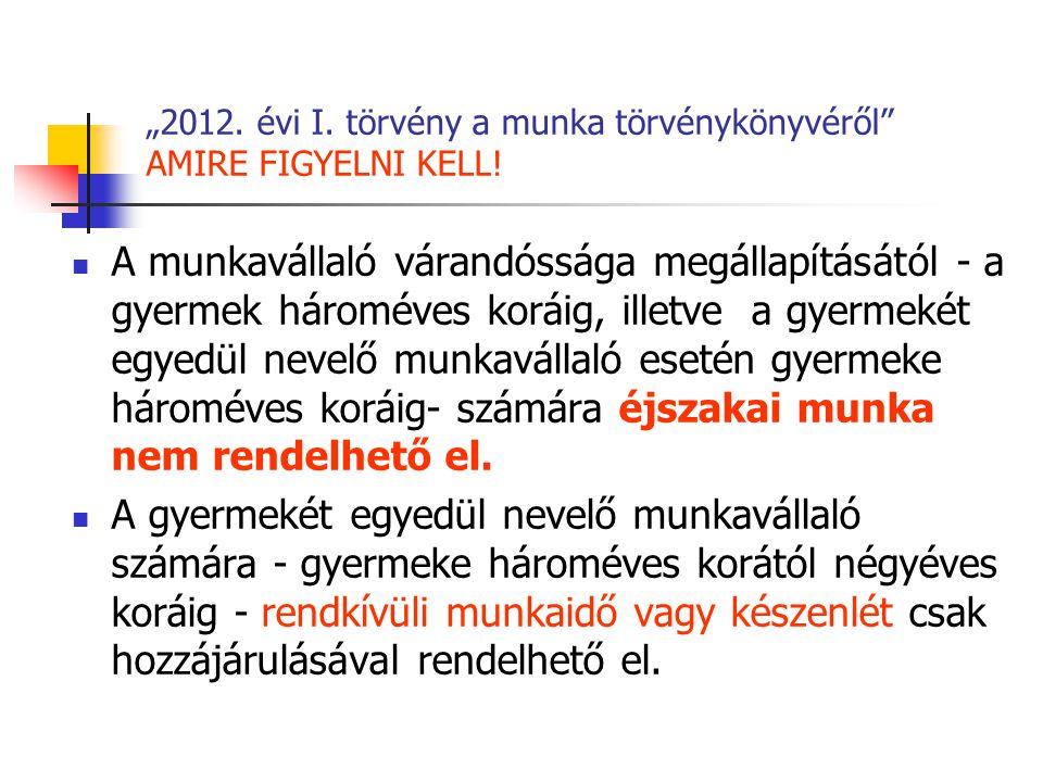 """""""2012.évi I. törvény a munka törvénykönyvéről AMIRE FIGYELNI KELL."""
