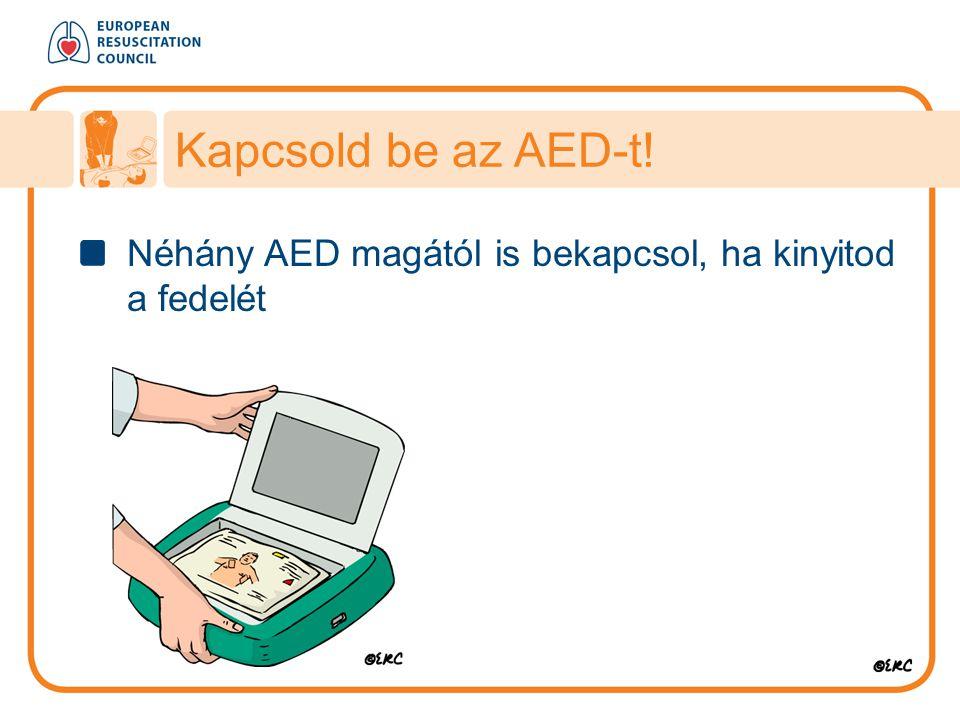 Kapcsold be az AED-t! Néhány AED magától is bekapcsol, ha kinyitod a fedelét