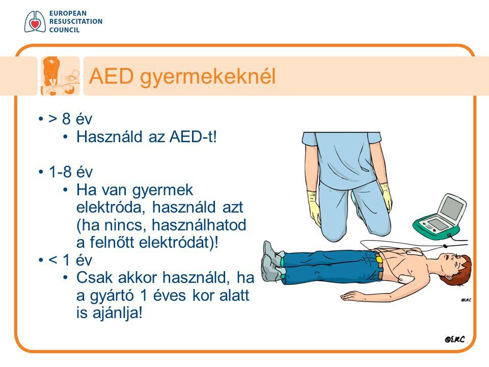 > 8 év Használd az AED-t! 1-8 év Ha van gyermek elektróda, használd azt (ha nincs, használhatod a felnőtt elektródát)! < 1 év Csak akkor használd, ha