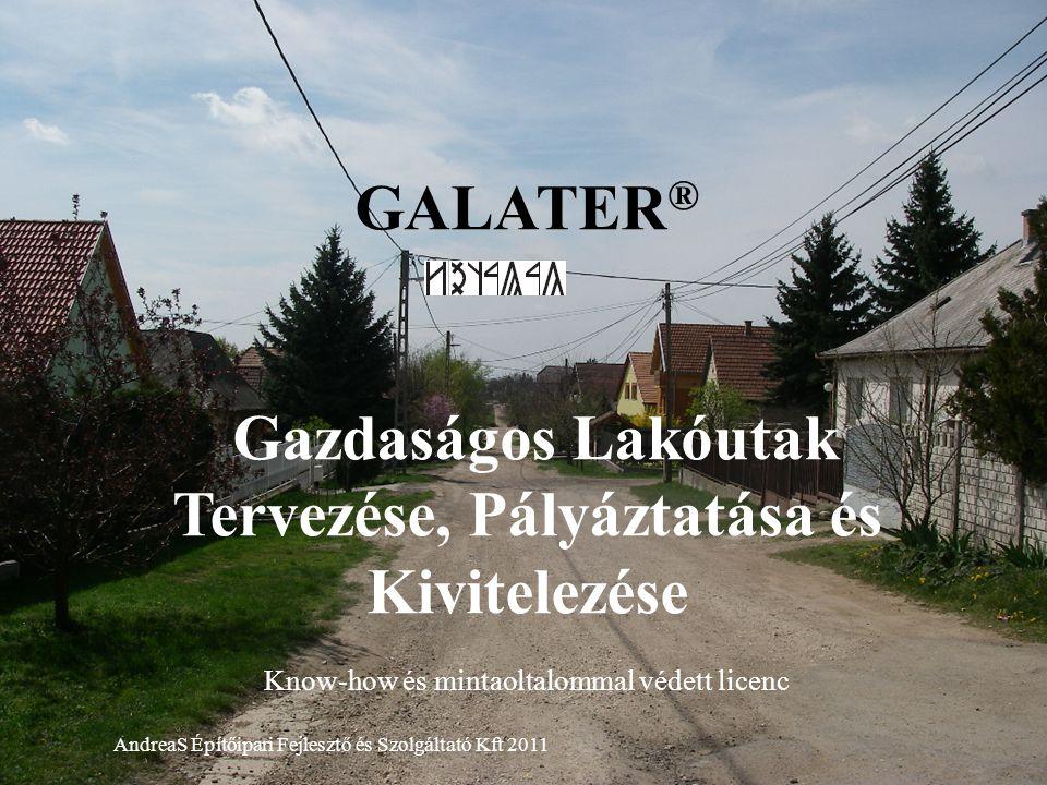 GALATER ® Gazdaságos Lakóutak Tervezése, Pályáztatása és Kivitelezése Know-how és mintaoltalommal védett licenc AndreaS Építőipari Fejlesztő és Szolgá