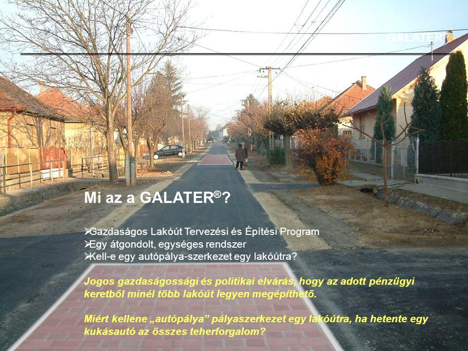 Mi az a GALATER ® ?  Gazdaságos Lakóút Tervezési és Építési Program  Egy átgondolt, egységes rendszer  Kell-e egy autópálya-szerkezet egy lakóútra?