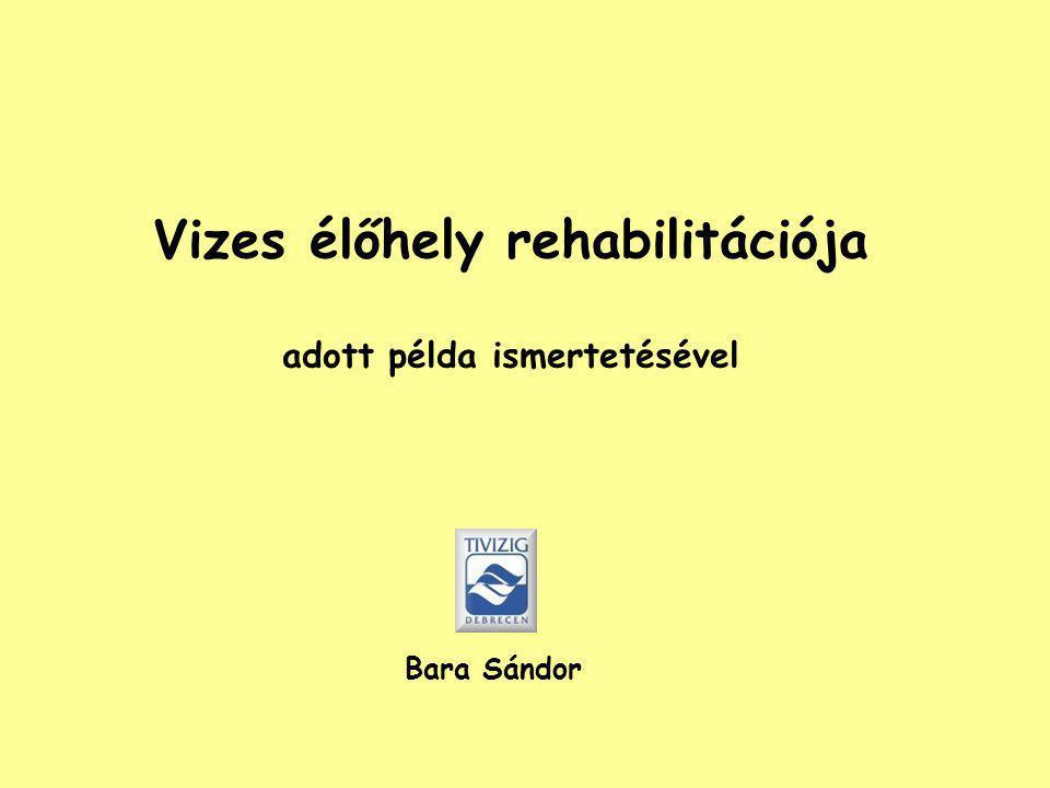 Vizes élőhely rehabilitációja adott példa ismertetésével Bara Sándor