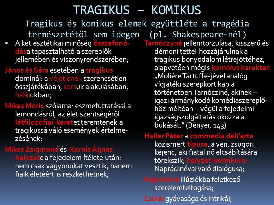 TRAGIKUS – KOMIKUS Tragikus és komikus elemek együttléte a tragédia természetétől sem idegen (pl. Shakespeare-nél)  A két esztétikai minőség összefon