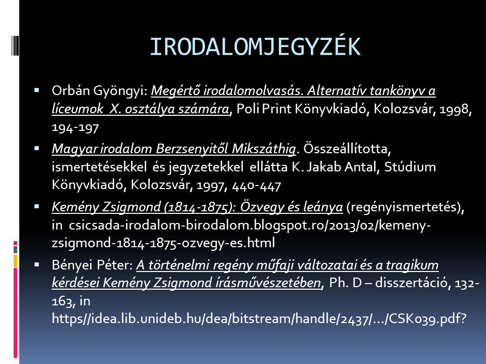 IRODALOMJEGYZÉK  Orbán Gyöngyi: Megértő irodalomolvasás. Alternatív tankönyv a líceumok X. osztálya számára, Poli Print Könyvkiadó, Kolozsvár, 1998,