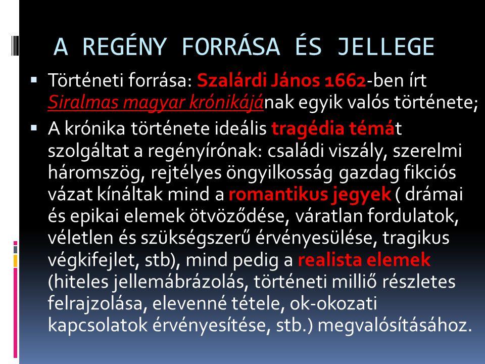 A REGÉNY FORRÁSA ÉS JELLEGE  Történeti forrása: Szalárdi János 1662-ben írt Siralmas magyar krónikájának egyik valós története;  A krónika története