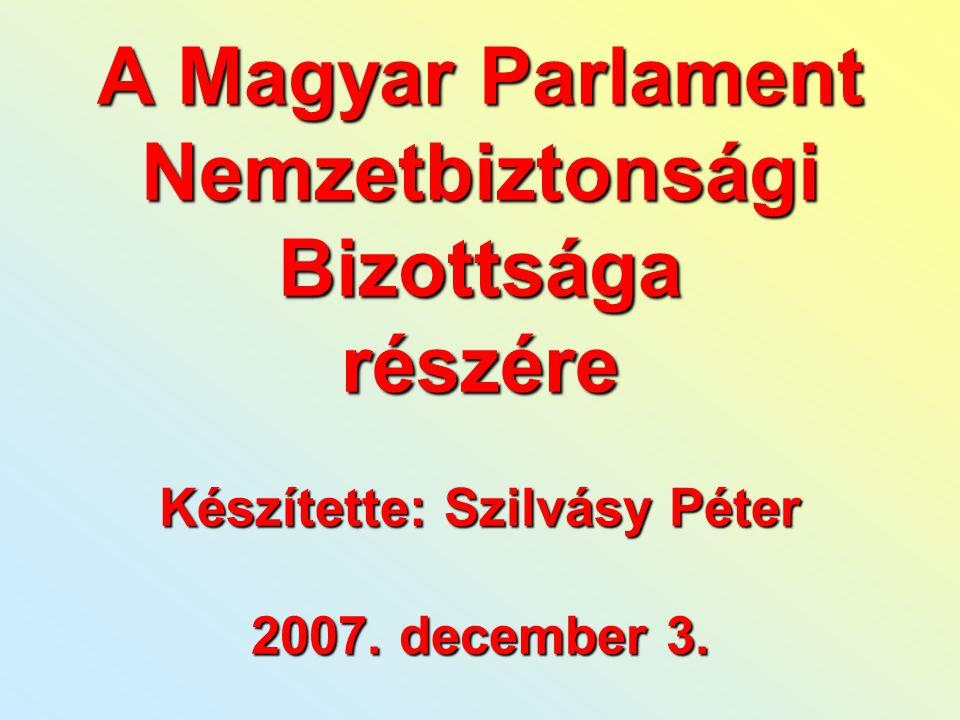 A Magyar Parlament Nemzetbiztonsági Bizottsága részére Készítette: Szilvásy Péter 2007. december 3.