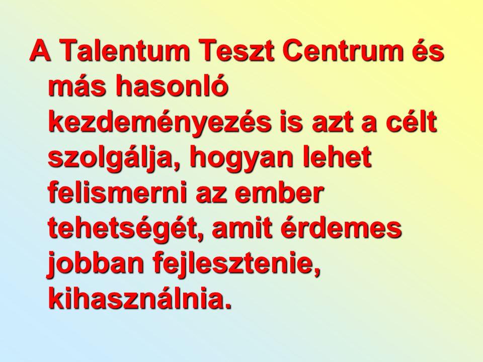 A Talentum Teszt Centrum és más hasonló kezdeményezés is azt a célt szolgálja, hogyan lehet felismerni az ember tehetségét, amit érdemes jobban fejlesztenie, kihasználnia.