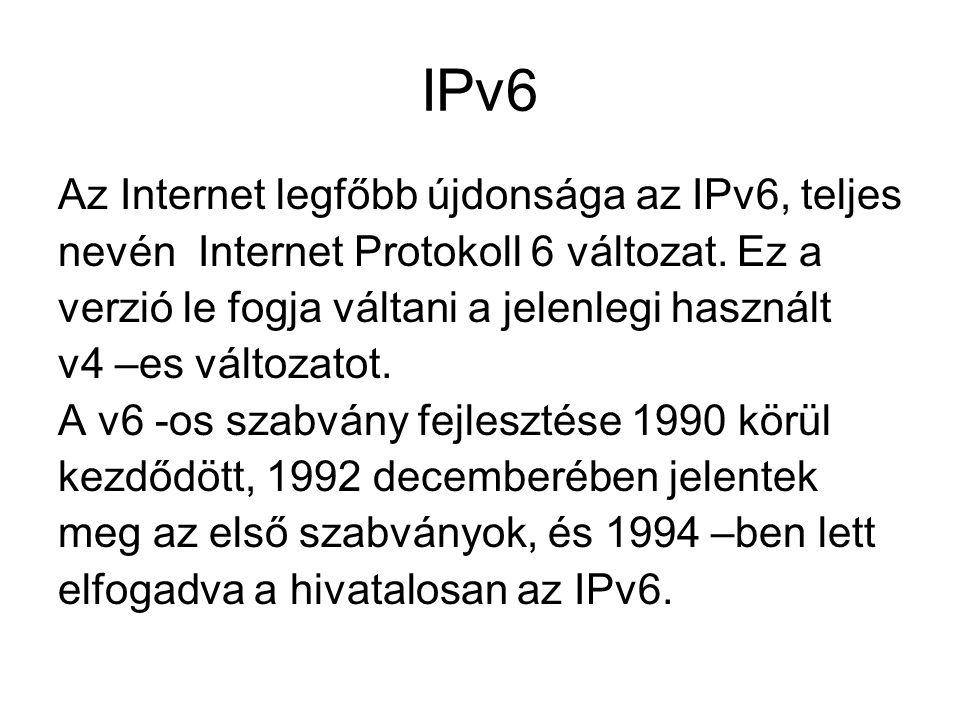 IPv4 protokoll hibái Kevés a publikusan használható IP cím A NAT használata rengeteg hátrányt rejt Nincs beépített automatikus konfiguráció a protokollban A routolás adott esetben nehezen konfigurálható QoS (Quality of Service, sávszélesség szabályozás) nem minden hálózati eszközzel oldható meg.
