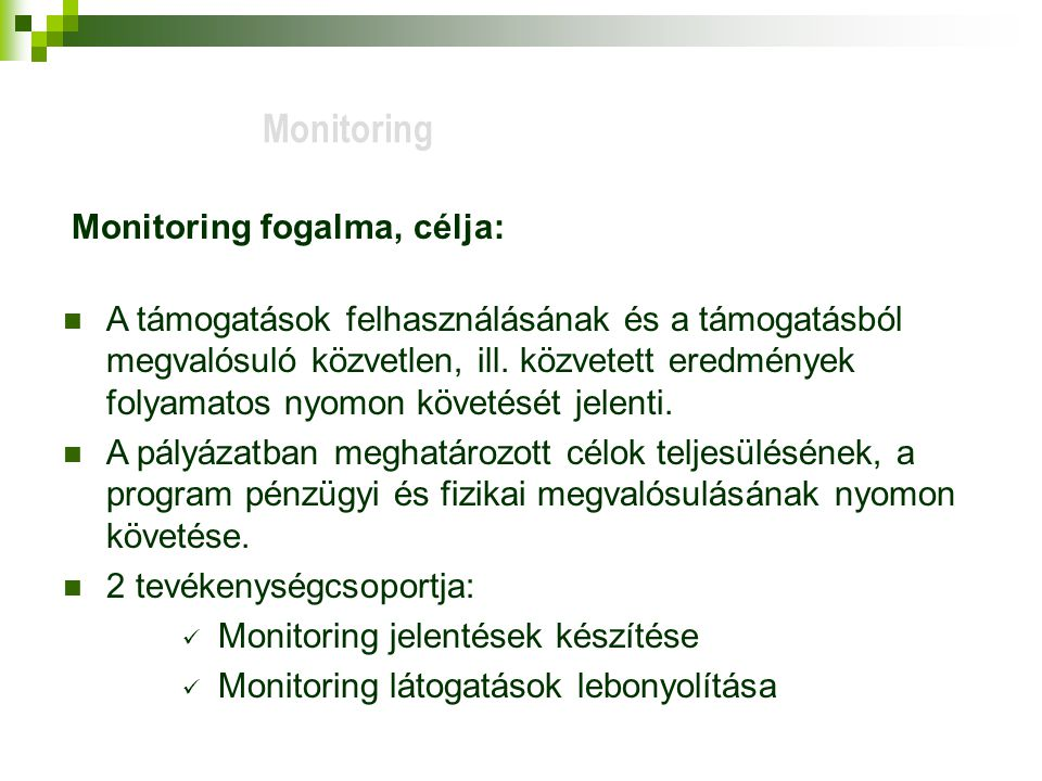 Monitoring fogalma, célja: A támogatások felhasználásának és a támogatásból megvalósuló közvetlen, ill.