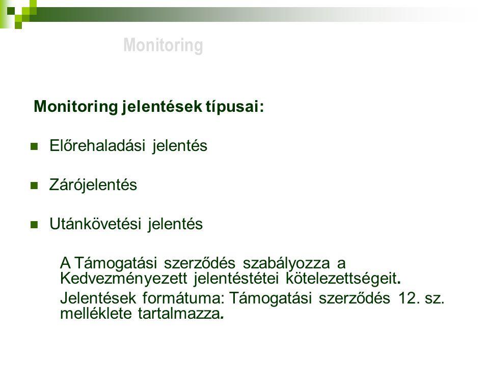Monitoring jelentések típusai: Előrehaladási jelentés Zárójelentés Utánkövetési jelentés A Támogatási szerződés szabályozza a Kedvezményezett jelentéstétei kötelezettségeit.