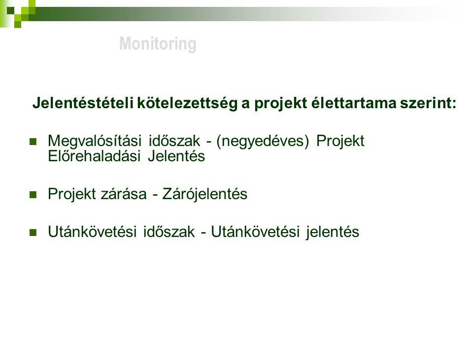 Jelentéstételi kötelezettség a projekt élettartama szerint: Megvalósítási időszak - (negyedéves) Projekt Előrehaladási Jelentés Projekt zárása - Zárójelentés Utánkövetési időszak - Utánkövetési jelentés
