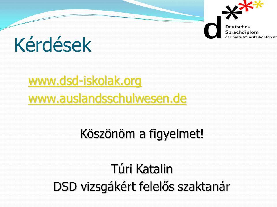 Kérdések www.dsd-iskolak.org www.auslandsschulwesen.de Köszönöm a figyelmet! Túri Katalin DSD vizsgákért felelős szaktanár