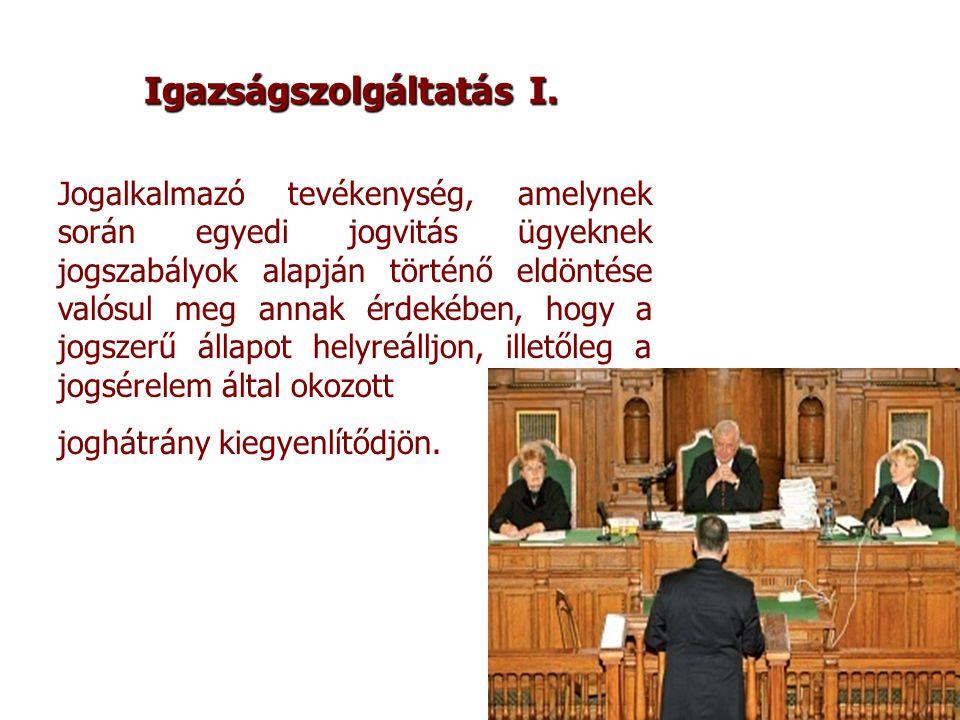 Igazságszolgáltatás II.A bírói hatalom funkciója az igazságszolgáltatás.