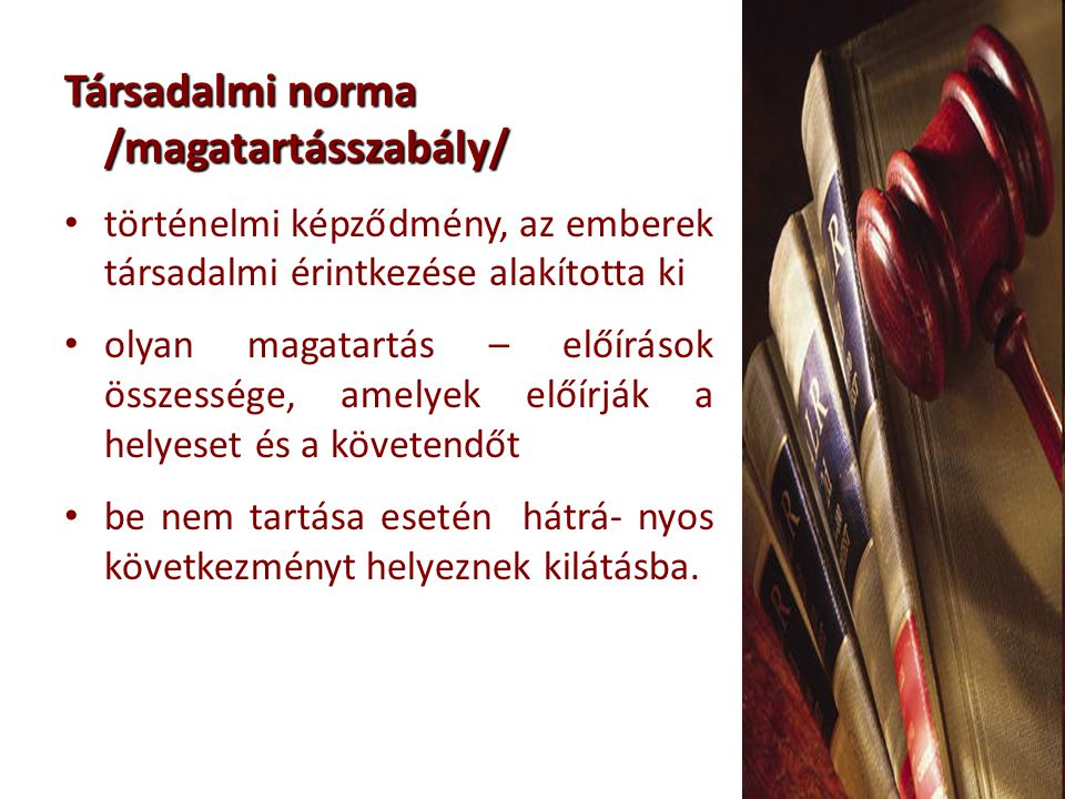 Társadalmi norma sajátosságai magatartásmintát tartalmaznak előíró jellegűek nyelvben jelennek meg általános érvényűek az adott társadalomra érvényesek érvényesülésüket szankciók is biztosítják