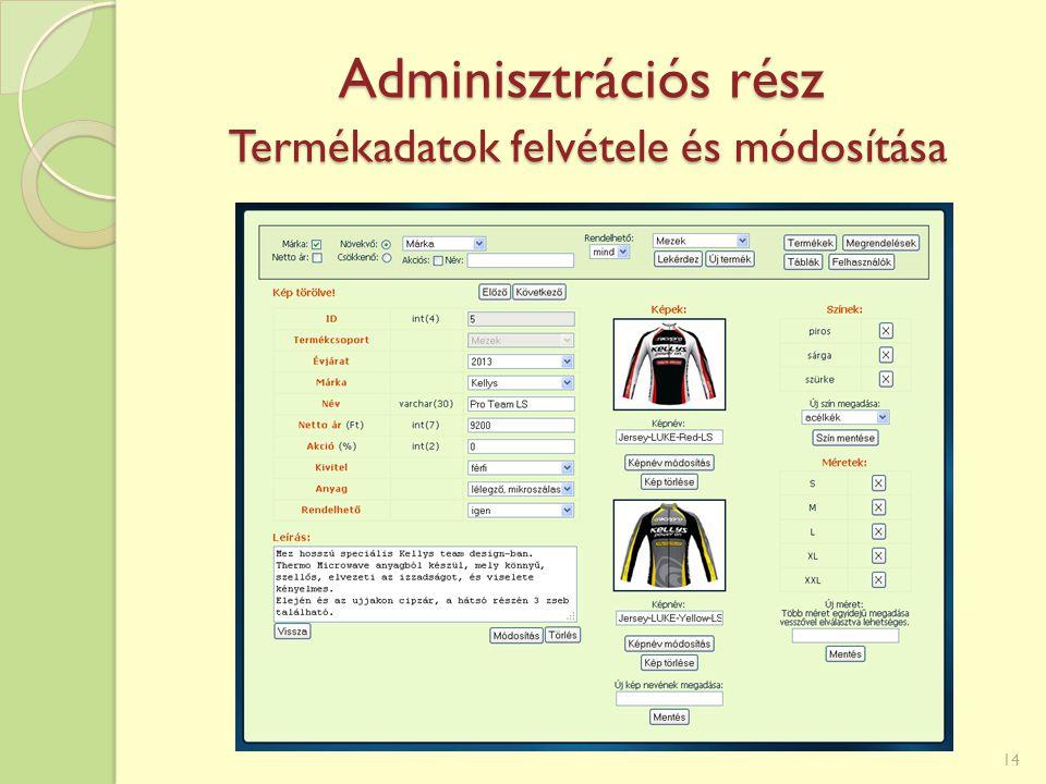 Adminisztrációs rész Termékadatok felvétele és módosítása 14