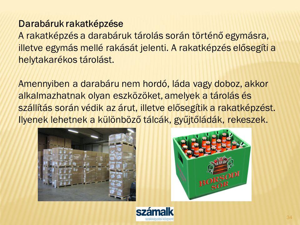 34 Darabáruk rakatképzése A rakatképzés a darabáruk tárolás során történő egymásra, illetve egymás mellé rakását jelenti. A rakatképzés elősegíti a he