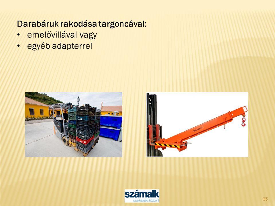 35 Darabáruk rakodása targoncával: emelővillával vagy egyéb adapterrel