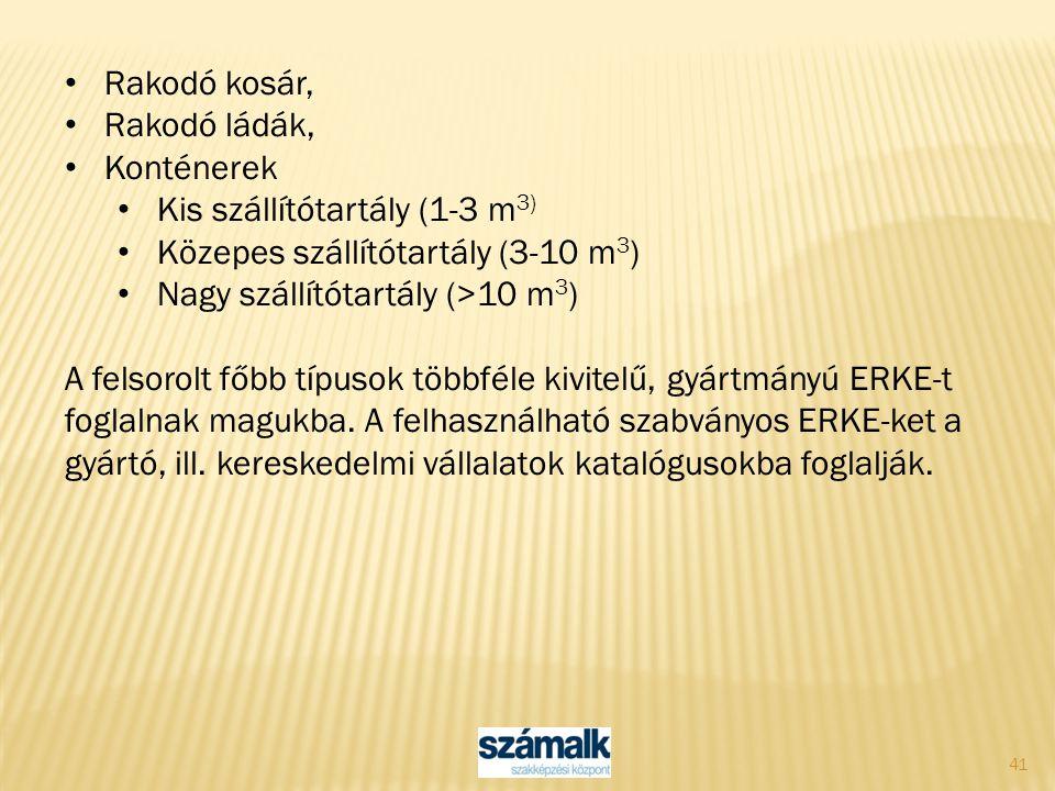 41 Rakodó kosár, Rakodó ládák, Konténerek Kis szállítótartály (1-3 m 3) Közepes szállítótartály (3-10 m 3 ) Nagy szállítótartály (>10 m 3 ) A felsorol