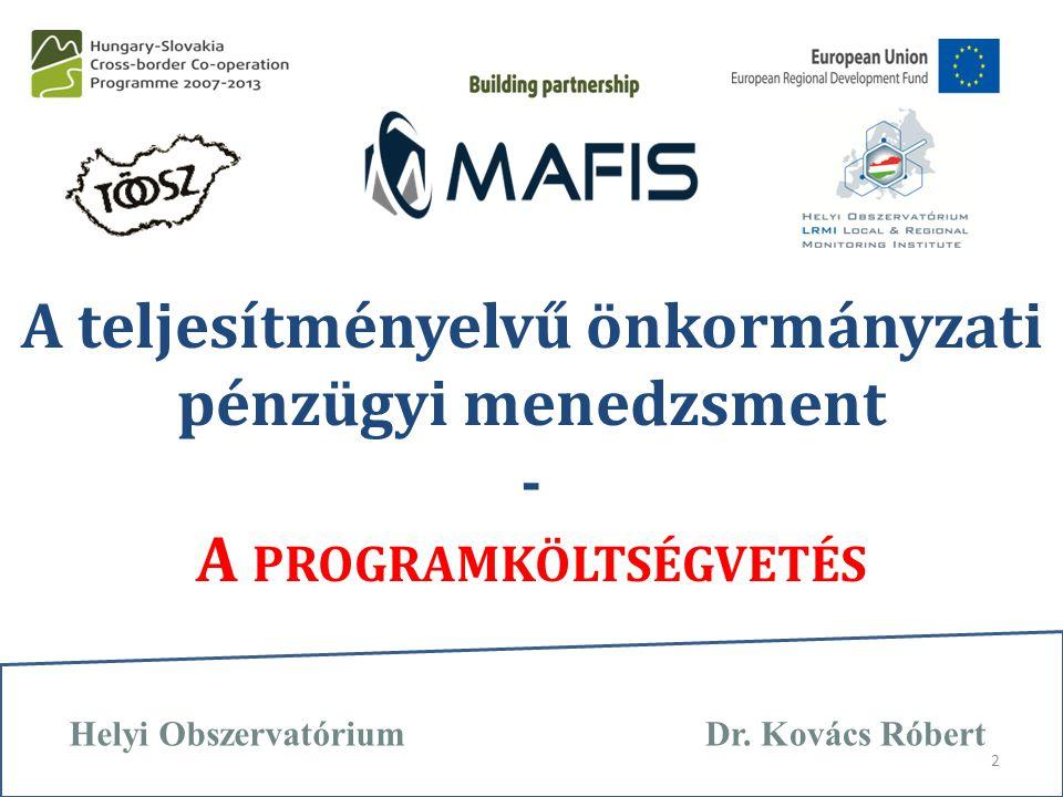 A teljesítményelvű önkormányzati pénzügyi menedzsment - A PROGRAMKÖLTSÉGVETÉS Dr. Kovács RóbertHelyi Obszervatórium 2