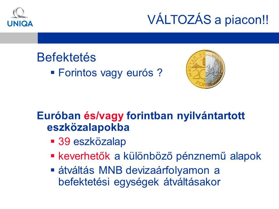Befektetés  Forintos vagy eurós ? Euróban és/vagy forintban nyilvántartott eszközalapokba  39 eszközalap  keverhetők a különböző pénznemű alapok 