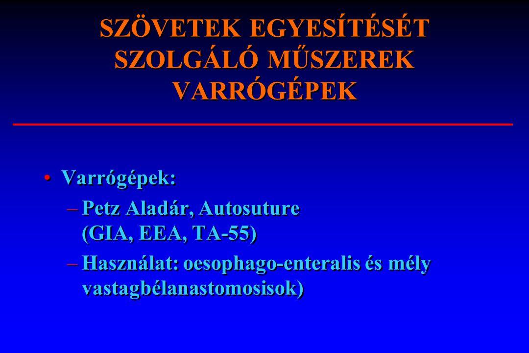 Varrógépek: –Petz Aladár, Autosuture (GIA, EEA, TA-55) –Használat: oesophago-enteralis és mély vastagbélanastomosisok) Varrógépek: –Petz Aladár, Autos