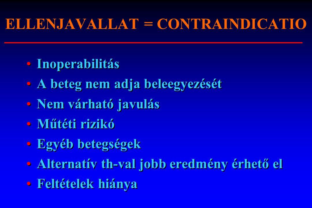 ELLENJAVALLAT = CONTRAINDICATIO Inoperabilitás A beteg nem adja beleegyezését Nem várható javulás Műtéti rizikó Egyéb betegségek Alternatív th-val job